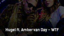 hugel-ft-amber-van-day-wtf-klip-pesni