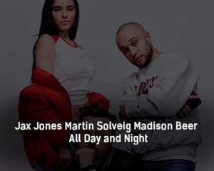 jax-jones-martin-solveig-madison-beer-all-day-and-night-klip-pesni