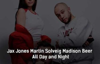 jax-jones-martin-solveig-madison-beer-all-day-and-night-klip-pesni