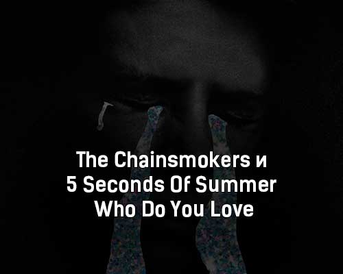 the-chainsmokers-i-5-seconds-of-summer-who-do-you-love-klip-pesni
