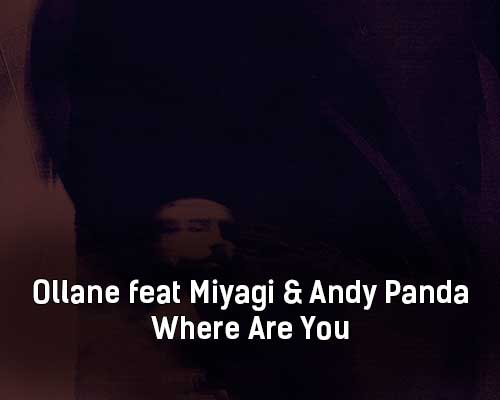 ollane-feat-miyagi-andy-panda-where-are-you-tekst-i-klip-pesni