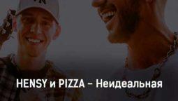 hensy-i-pizza-neidealnaya-tekst-i-klip-pesni