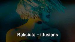 maksiuta-illusions-tekst-i-klip-pesni
