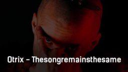 otrix-thesongremainsthesame-tekst-i-klip-pesni